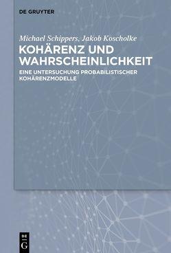 Kohärenz und Wahrscheinlichkeit von Koscholke,  Jakob, Schippers,  Michael