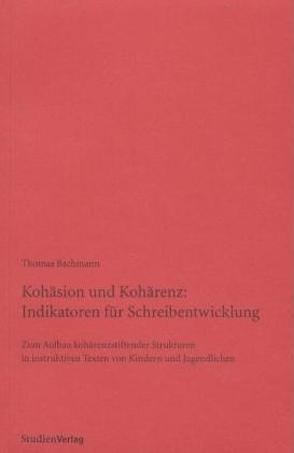 Kohäsion und Kohärenz: Indikatoren für Schreibentwicklung von Bachmann,  Thomas
