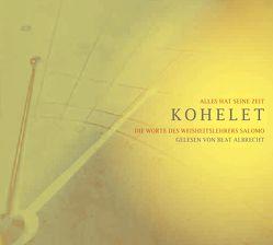 Kohelet – Alles hat seine Zeit von Albrecht,  Beat, Brun,  Albin, Siegfried,  Regula, Speedy