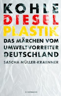 Kohle, Diesel, Plastik von Müller-Kraenner,  Sascha