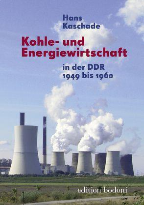 Kohle- und Energiewirtschaft in der DDR 1949 bis 1960 von Johne,  Marc, Kaschade,  Hans, Kouschil,  Christa
