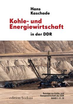 Kohle- und Energiewirtschaft in der DDR, Bd I-III von Johne,  Marc, Kaschade,  Hans, Kouschil,  Christa