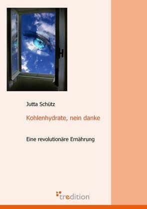 Kohlenhydrate, nein danke von Schütz,  Jutta