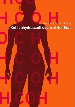 Kohlenhydratstoffwechsel im Leben der Frau von Bühling,  Kai J, Schlüter,  Amelie