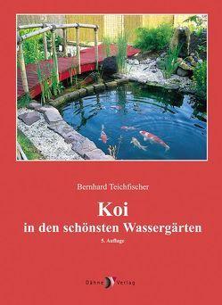 Koi in den schönsten Wassergärten von Teichfischer,  Bernhard
