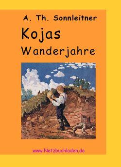 Kojas Wanderjahre von Sonnleitner,  Alois Theodor