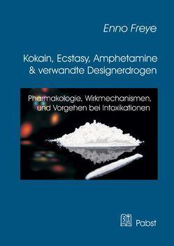 Kokain, Ecstasy, Amphetamine und verwandte Designerdrogen von Freye,  Enno