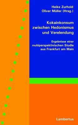 Kokainkonsum zwischen Hedonismus und Verelendung von Müller,  Oliver, Zurhold,  Heike