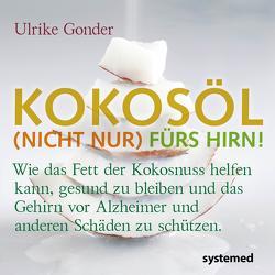 Kokosöl (nicht nur) fürs Hirn! von Gonder,  Ulrike
