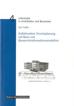 Kollaborative Terminplanung auf Basis von Bauwerksinformationsmodellen von Tulke,  Jan