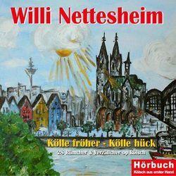 Kölle fröher – Kölle hück von Nettesheim,  Willi