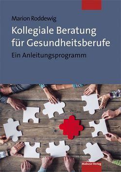 Kollegiale Beratung für Gesundheitsberufe von Roddewig,  Marion