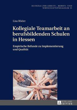 Kollegiale Teamarbeit an berufsbildenden Schulen in Hessen von Röder,  Lisa
