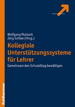 Kollegiale Unterstützungssysteme für Lehrer von Mutzeck,  Wolfgang, Schlee,  Jörg