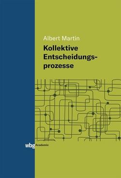 Kollektive Entscheidungsprozesse von Martin,  Albert