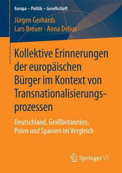 Kollektive Erinnerungen der europäischen Bürger im Kontext von Transnationalisierungsprozessen von Breuer,  Lars, Delius,  Anna, Gerhards,  Jürgen
