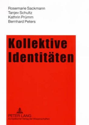 Kollektive Identitäten von Peters,  Bernhard, Prümm,  Kathrin, Sackmann,  Rosemarie, Schultz,  Tanjev