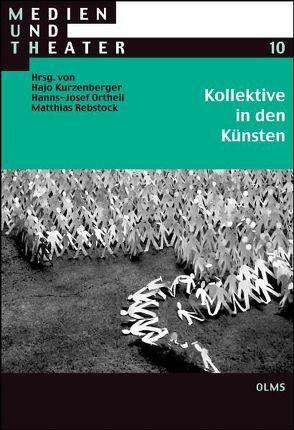Kollektive in den Künsten von Kurzenberger,  Hajo, Ortheil,  Hanns-Josef, Rebstock,  Matthias