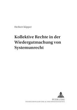 Kollektive Rechte in der Wiedergutmachung von Systemunrecht von Küpper,  Herbert