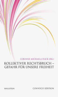 Kollektiver Rechtsbruch – Gefahr für unsere Freiheit von Flick,  Corinne Michaela