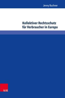 Kollektiver Rechtsschutz für Verbraucher in Europa von Buchner,  Jenny