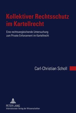 Kollektiver Rechtsschutz im Kartellrecht von Scholl,  Carl-Christian