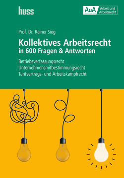 Kollektives Arbeitsrecht in 600 Fragen & Antworten von Sieg,  Rainer