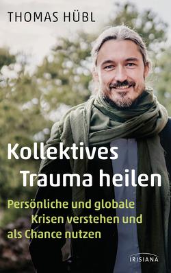 Kollektives Trauma heilen von Hübl,  Thomas, Lehner,  Jochen