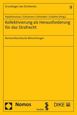Kollektivierung als Herausforderung für das Strafrecht von Godinho,  Ines Fernandes, Papathanasiou,  Konstantina, Schneider,  Anne, Schumann,  Kay H.