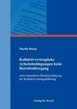 Kollektivvertragliche Arbeitsbedingungen beim Betriebsübergang von Braun,  Martin