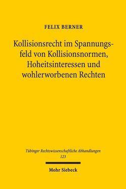 Kollisionsrecht im Spannungsfeld von Kollisionsnormen, Hoheitsinteressen und wohlerworbenen Rechten von Berner,  Felix