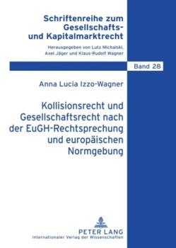 Kollisionsrecht und Gesellschaftsrecht nach der EuGH-Rechtsprechung und europäischen Normgebung von Izzo-Wagner,  Anna
