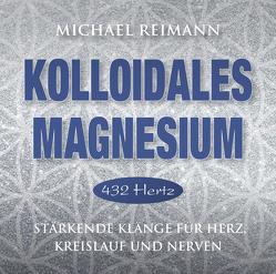 Kolloidales Magnesium [432 Hertz] von Klemm,  Pavlina, Reimann,  Michael