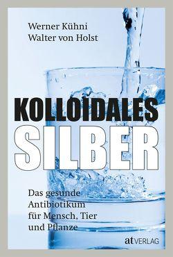 Kolloidales Silber von Kühni,  Werner, von Holst,  Walter