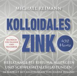 Kolloidales Zink [432 Hertz] von Reimann,  Michael, Ruland,  Jeanne