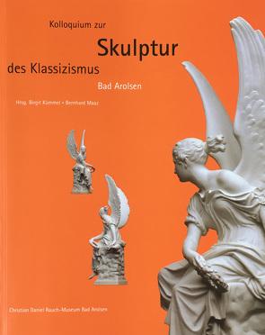Kolloquium zur Skulptur des Klassizismus Bad Arolsen von Arndt,  Karl, Badde,  Aurelia, DeCaso,  Jacques, Kümmel,  Birgit, Maaz,  Bernhard