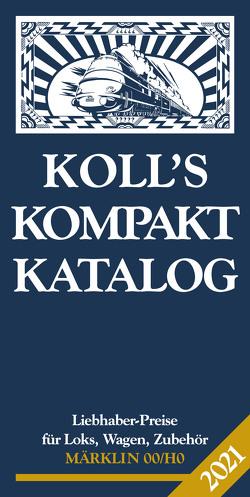 Koll's Kompaktkatalog Märklin 00/H0 2021 von Koll,  Joachim