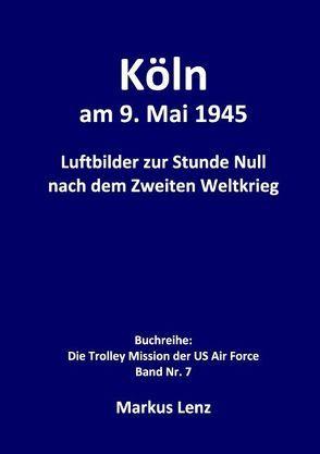 Köln am 9. Mai 1945 von Lenz,  Markus