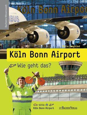 Köln Bonn Airport – Wie geht das? von Robyn-Fuhrmeister,  Frank, Siegfried,  Melle