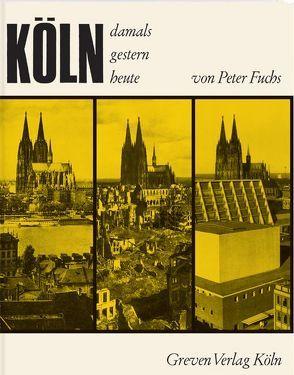 Köln. Damals, gestern, heute von Fuchs,  Peter