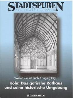 Köln: Das gotische Rathaus und seine historische Umgebung von Geis,  Walter, Krings,  Ulrich