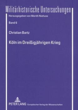 Köln im Dreißigjährigen Krieg von Bartz,  Christian