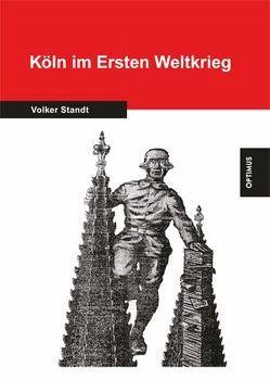 Köln im Ersten Weltkrieg von Standt,  Volker