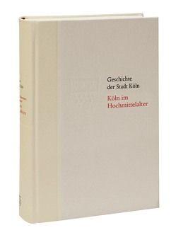 Köln im Hochmittelalter. 1074/75-1288 von Dietmar,  Carl, Eck,  Werner, Stehkämper,  Hugo