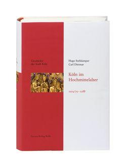 Köln im Hochmittelalter. 1074/75 – 1288 von Dietmar,  Carl, Eck,  Werner, Stehkämper,  Hugo