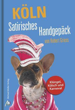 Köln Satirisches Handgepäck von Griess,  Robert