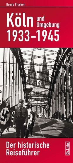 Köln und Umgebung 1933–1945 von Fischer,  Bruno