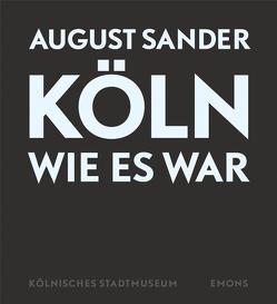 Köln wie es war – Fotografien von August Sander von Sander,  August