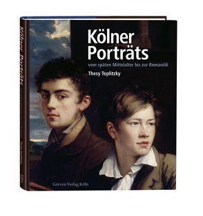 Kölner Porträts vom späten Mittelalter bis zur Romantik von Teplitzky,  Thesy