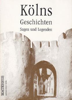 Kölns Geschichten, Sagen und Legenden von Kozik,  Arek, Ziebolz,  Gerhard